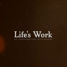 Life's Work: Six Conversations With Makers